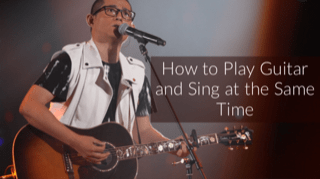 How to Play Guitar and Sing at the Same Time