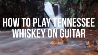 How to Play Tennessee Whiskey