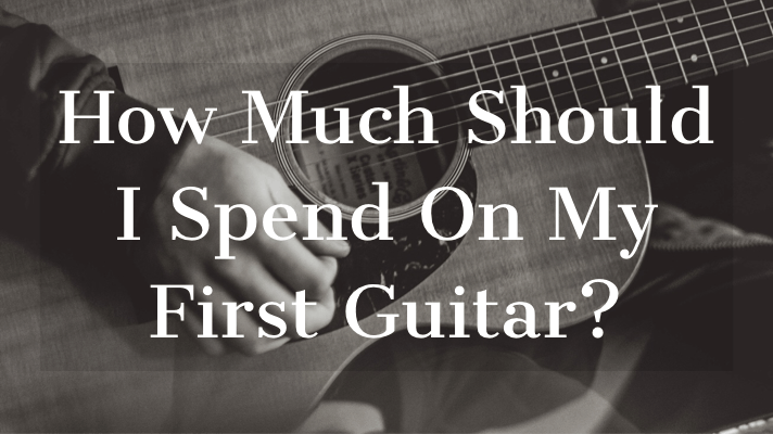 how much should I spend on my first guitar